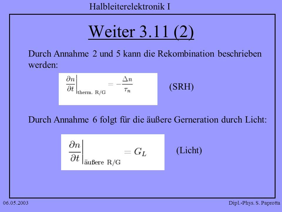 Weiter 3.11 (2)Durch Annahme 2 und 5 kann die Rekombination beschrieben. werden: (SRH) Durch Annahme 6 folgt für die äußere Gerneration durch Licht: