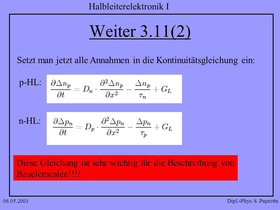 Weiter 3.11(2)Setzt man jetzt alle Annahmen in die Kontinuitätsgleichung ein: p-HL: n-HL: Diese Gleichung ist sehr wichtig für die Beschreibung von.