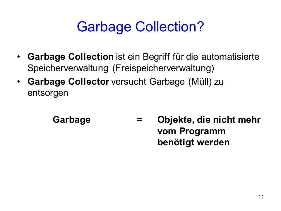 Garbage Collection Garbage Collection ist ein Begriff für die automatisierte Speicherverwaltung (Freispeicherverwaltung)