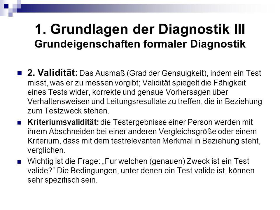 1. Grundlagen der Diagnostik III Grundeigenschaften formaler Diagnostik