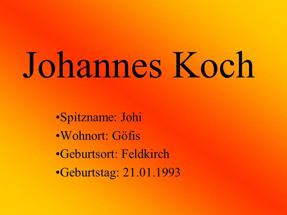 Johannes Koch Spitzname: Johi Wohnort: Göfis Geburtsort: Feldkirch