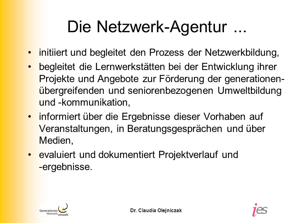 Die Netzwerk-Agentur ... initiiert und begleitet den Prozess der Netzwerkbildung,