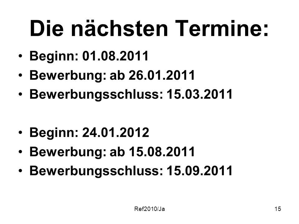 Die nächsten Termine: Beginn: 01.08.2011 Bewerbung: ab 26.01.2011