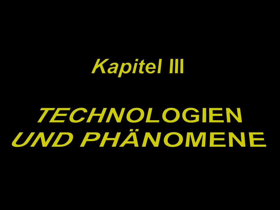 Kapitel III TECHNOLOGIEN UND PHÄNOMENE
