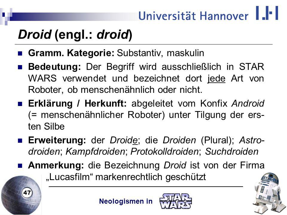 Droid (engl.: droid) Gramm. Kategorie: Substantiv, maskulin