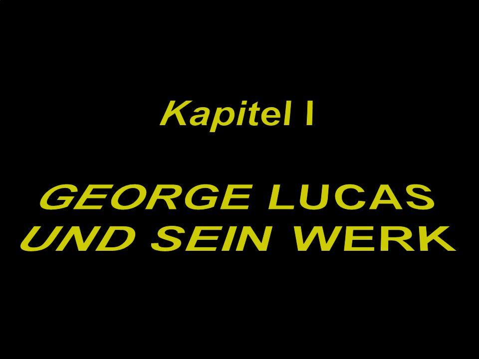Kapitel I GEORGE LUCAS UND SEIN WERK