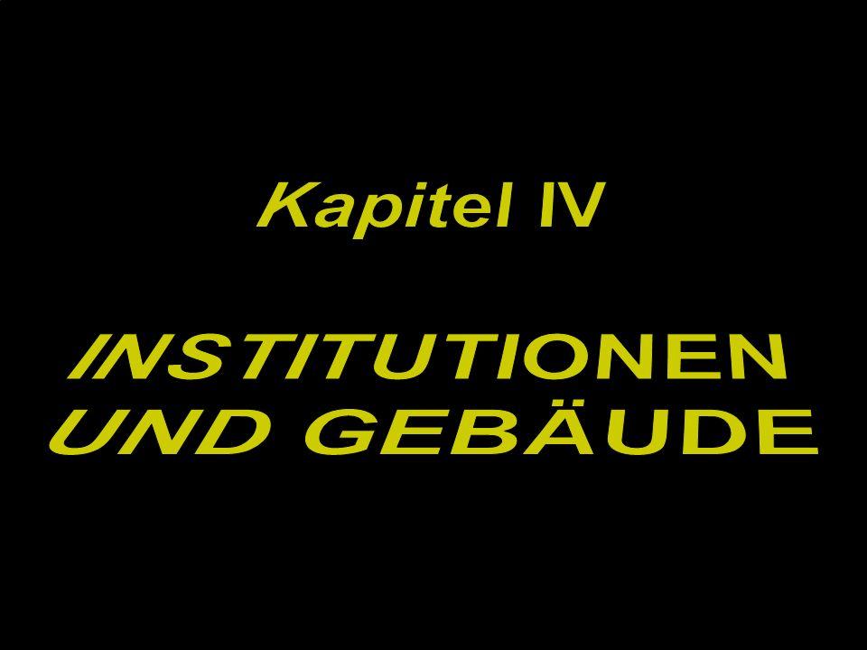 Kapitel IV INSTITUTIONEN UND GEBÄUDE