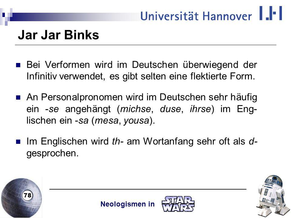 Jar Jar Binks Bei Verformen wird im Deutschen überwiegend der Infinitiv verwendet, es gibt selten eine flektierte Form.