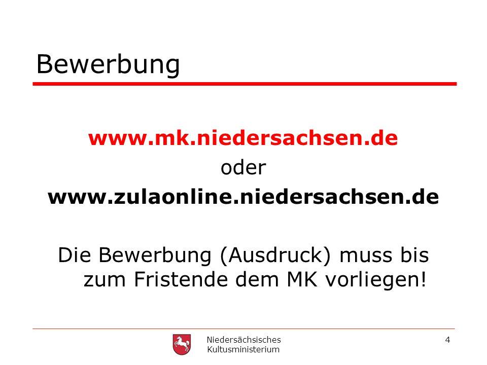 Bewerbung www.mk.niedersachsen.de oder www.zulaonline.niedersachsen.de