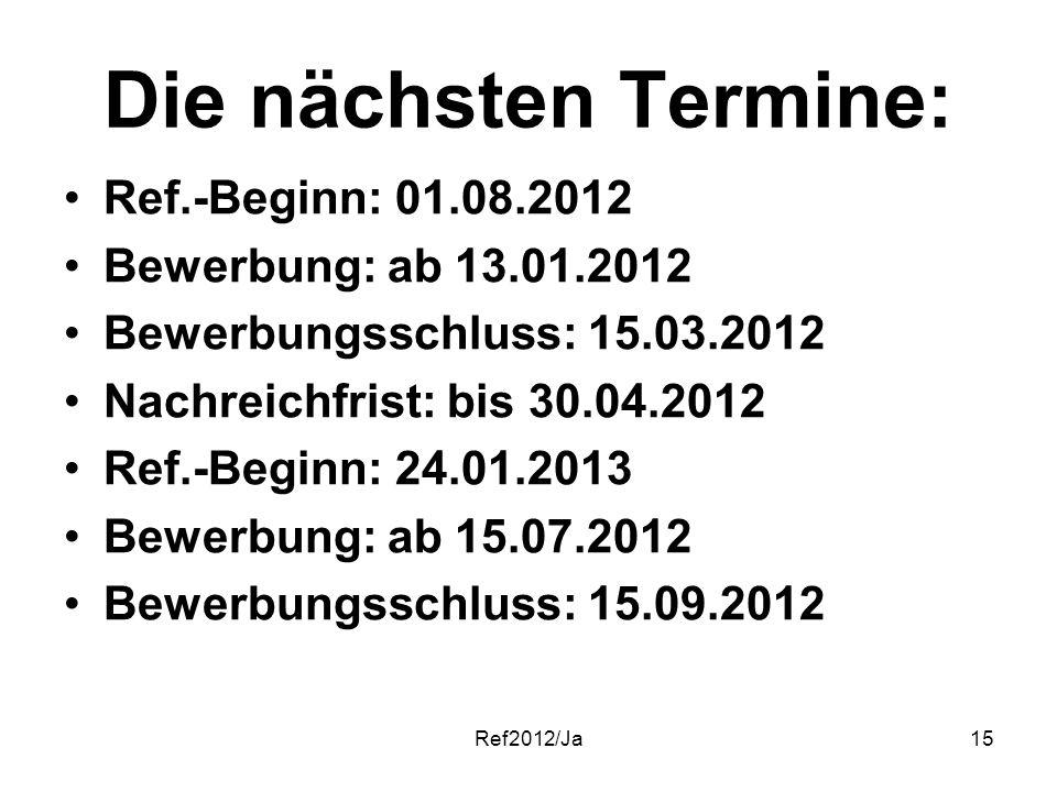 Die nächsten Termine: Ref.-Beginn: 01.08.2012 Bewerbung: ab 13.01.2012