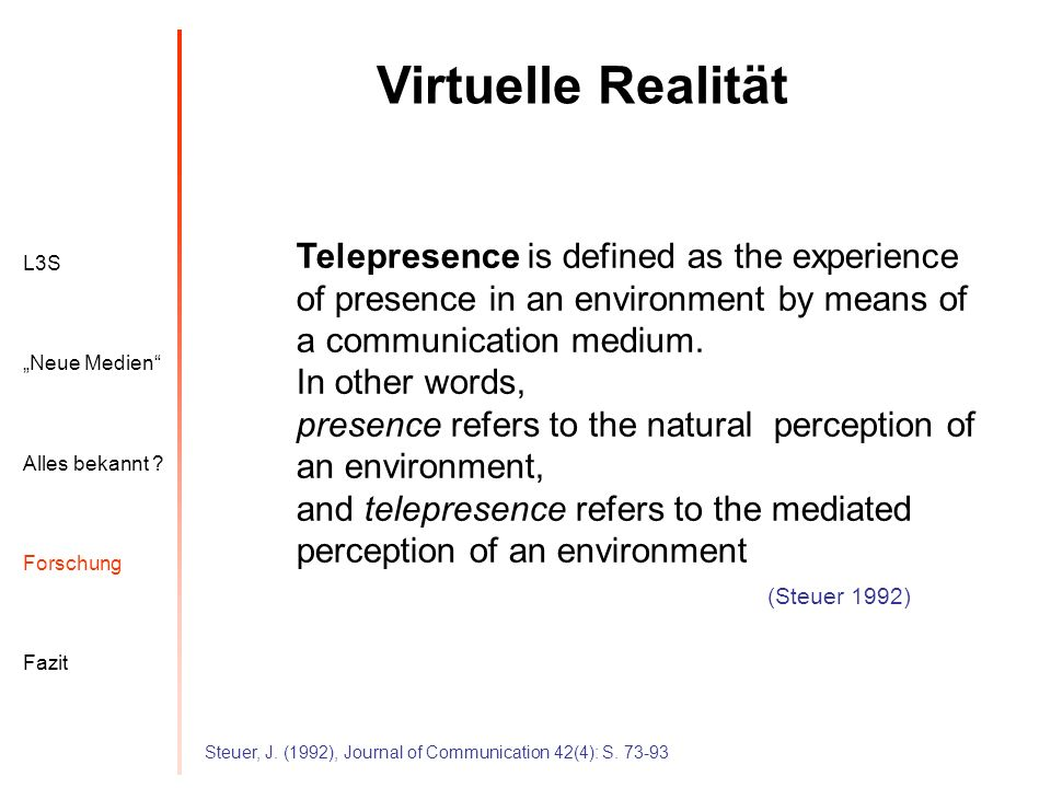 Virtuelle Realität Telepresence is defined as the experience of presence in an environment by means of a communication medium.