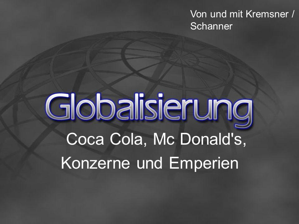 Coca Cola, Mc Donald s, Konzerne und Emperien