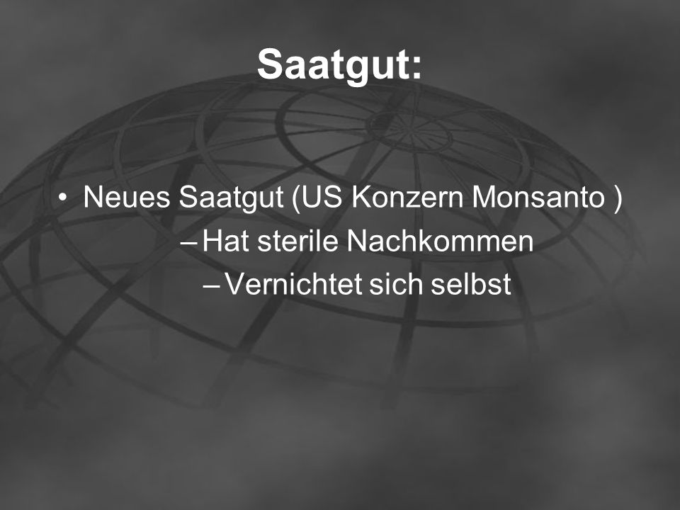 Saatgut: Neues Saatgut (US Konzern Monsanto ) Hat sterile Nachkommen