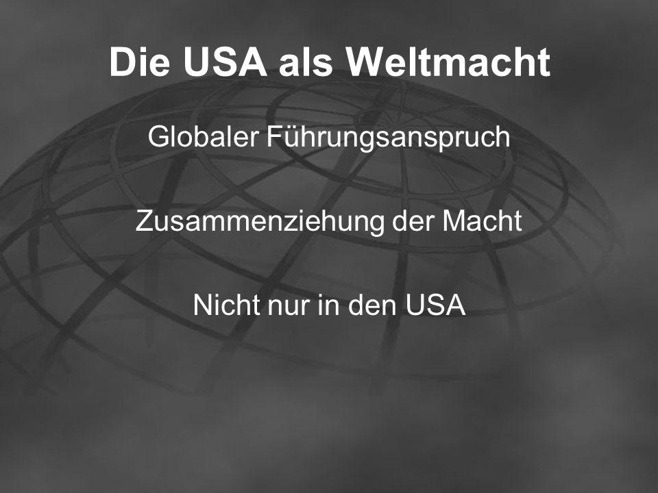 Die USA als Weltmacht Globaler Führungsanspruch