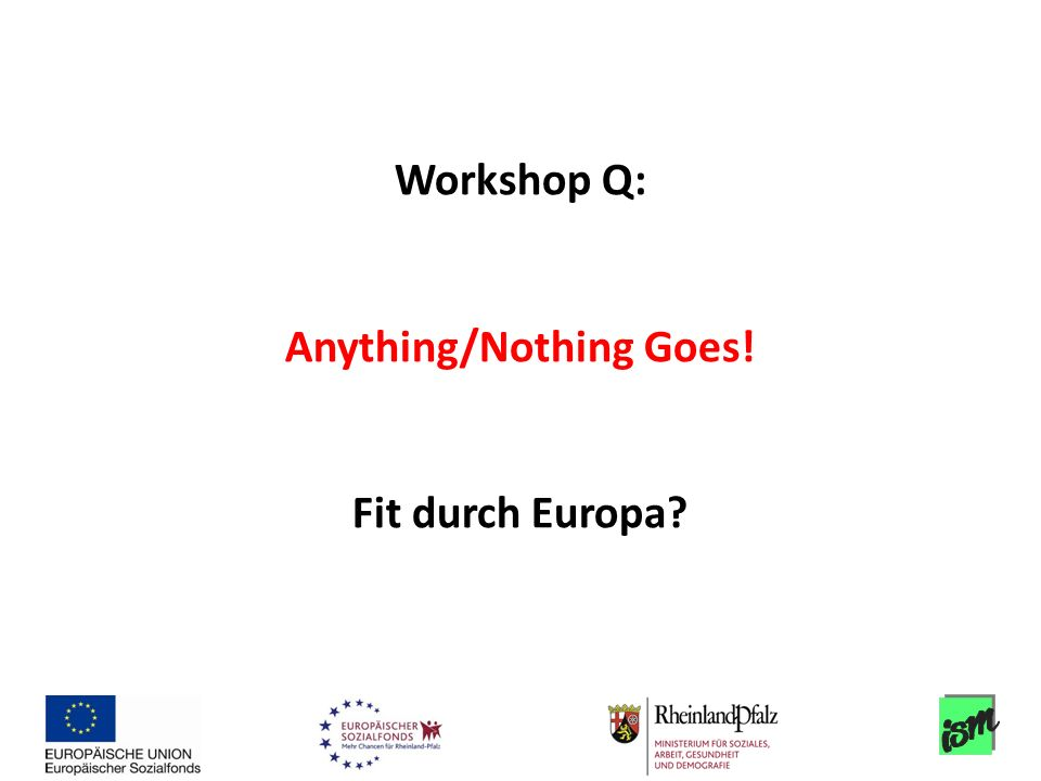 Workshop Q: Anything/Nothing Goes! Fit durch Europa
