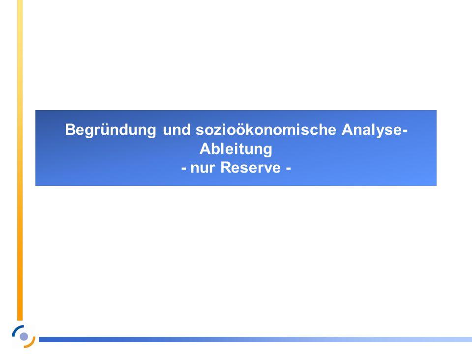 Begründung und sozioökonomische Analyse-Ableitung - nur Reserve -
