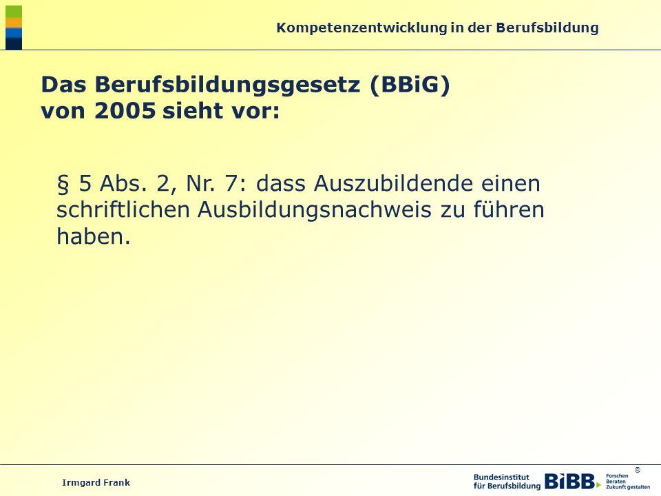 Das Berufsbildungsgesetz (BBiG) von 2005 sieht vor: