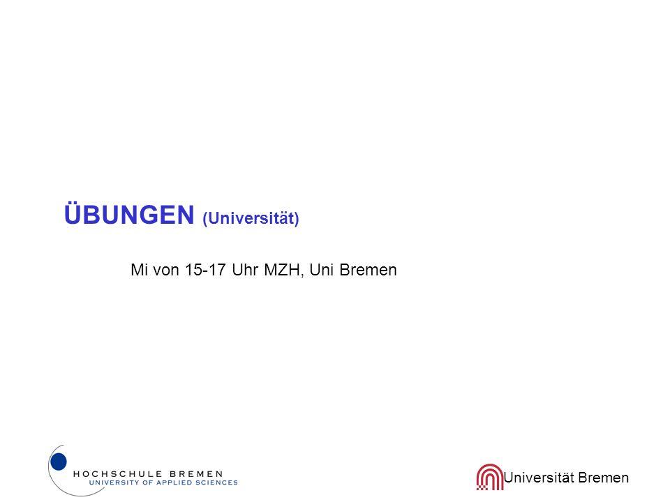 ÜBUNGEN (Universität) Mi von 15-17 Uhr MZH, Uni Bremen