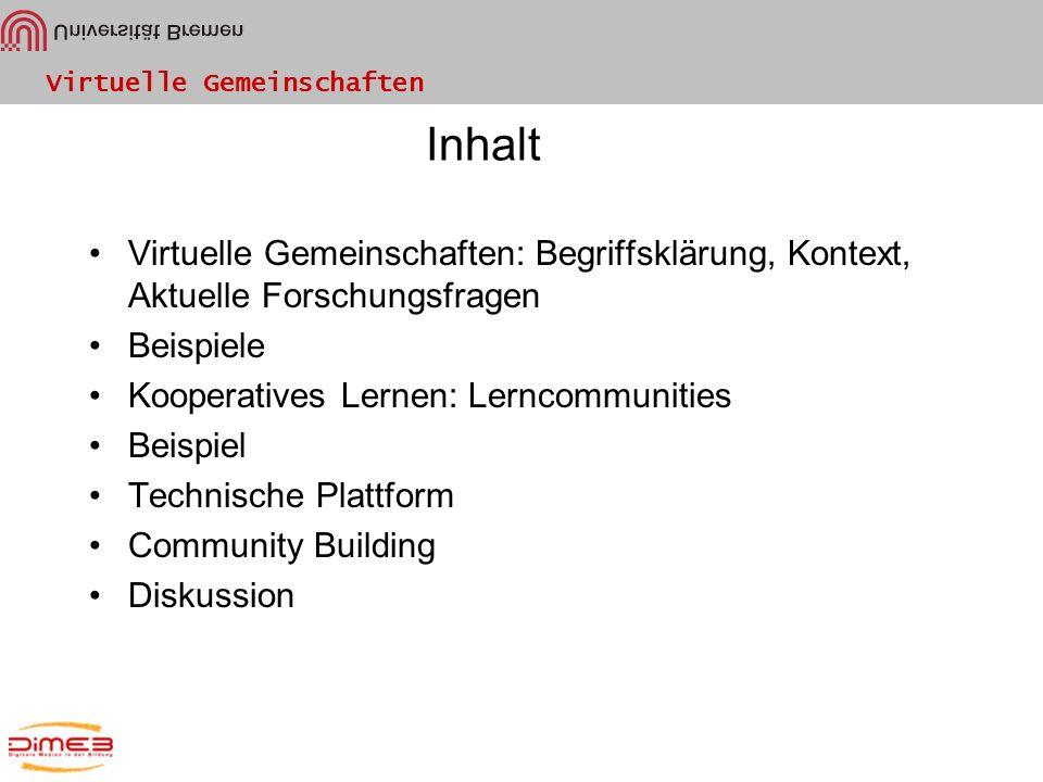 Inhalt Virtuelle Gemeinschaften: Begriffsklärung, Kontext, Aktuelle Forschungsfragen. Beispiele. Kooperatives Lernen: Lerncommunities.