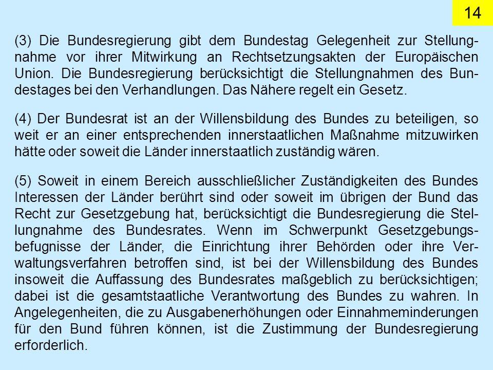 (3) Die Bundesregierung gibt dem Bundestag Gelegenheit zur Stellung-nahme vor ihrer Mitwirkung an Rechtsetzungsakten der Europäischen Union. Die Bundesregierung berücksichtigt die Stellungnahmen des Bun-destages bei den Verhandlungen. Das Nähere regelt ein Gesetz.