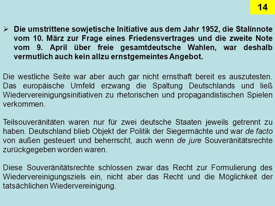 Die umstrittene sowjetische Initiative aus dem Jahr 1952, die Stalinnote vom 10. März zur Frage eines Friedensvertrages und die zweite Note vom 9. April über freie gesamtdeutsche Wahlen, war deshalb vermutlich auch kein allzu ernstgemeintes Angebot.
