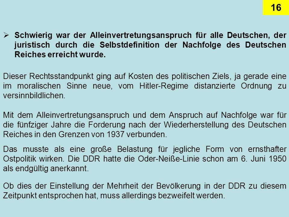 Schwierig war der Alleinvertretungsanspruch für alle Deutschen, der juristisch durch die Selbstdefinition der Nachfolge des Deutschen Reiches erreicht wurde.