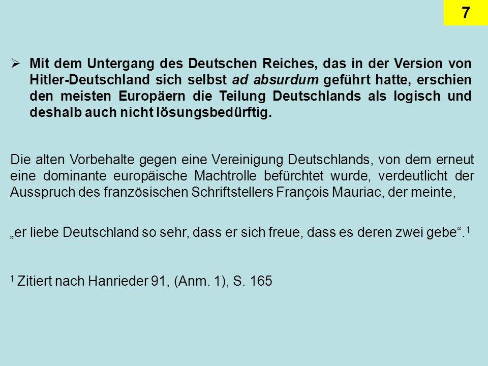 Mit dem Untergang des Deutschen Reiches, das in der Version von Hitler-Deutschland sich selbst ad absurdum geführt hatte, erschien den meisten Europäern die Teilung Deutschlands als logisch und deshalb auch nicht lösungsbedürftig.