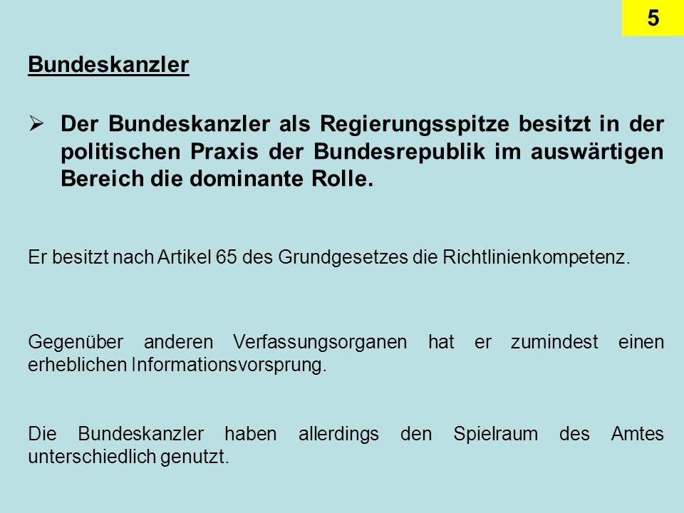 BundeskanzlerDer Bundeskanzler als Regierungsspitze besitzt in der politischen Praxis der Bundesrepublik im auswärtigen Bereich die dominante Rolle.