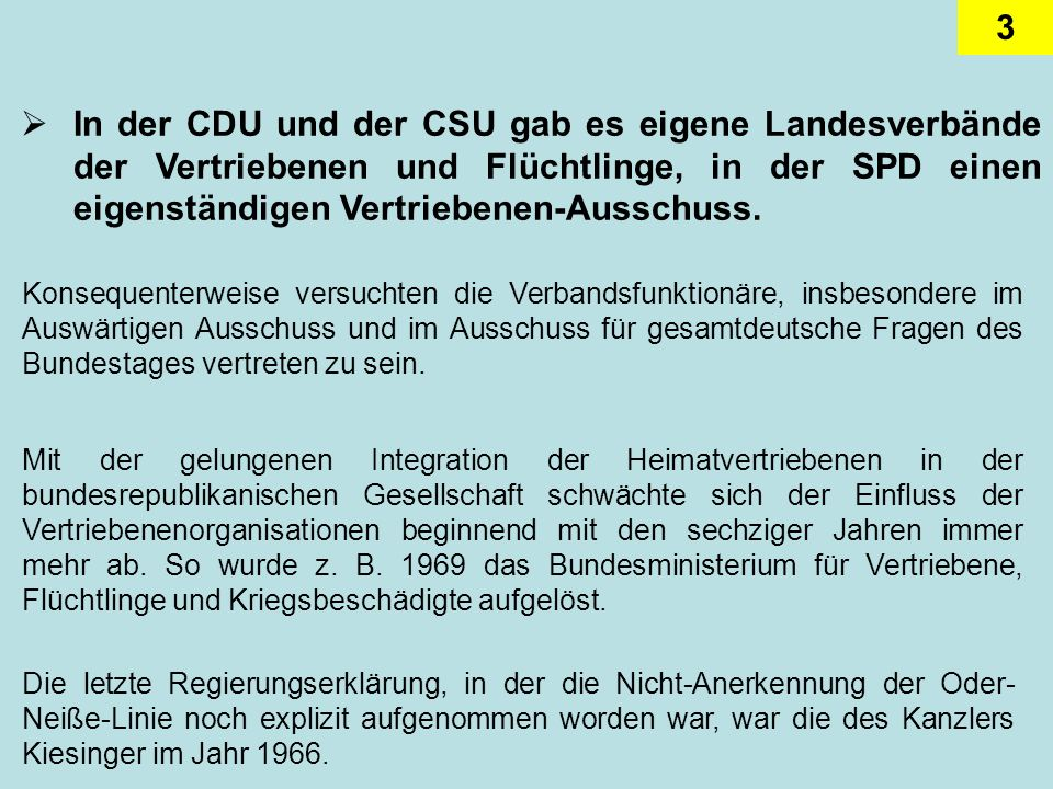 In der CDU und der CSU gab es eigene Landesverbände der Vertriebenen und Flüchtlinge, in der SPD einen eigenständigen Vertriebenen-Ausschuss.