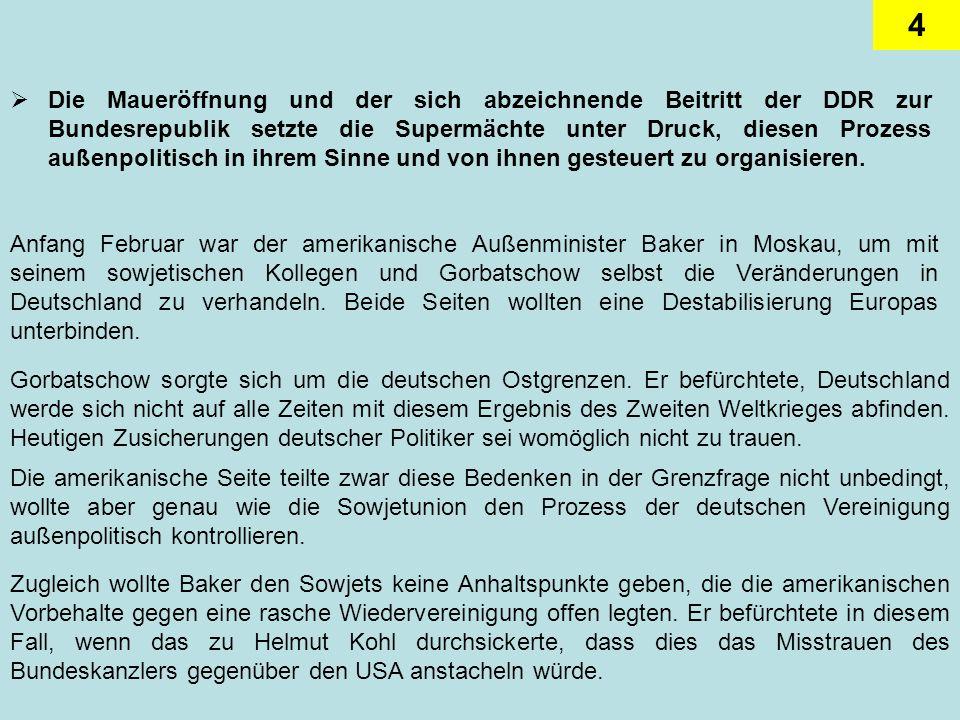 Die Maueröffnung und der sich abzeichnende Beitritt der DDR zur Bundesrepublik setzte die Supermächte unter Druck, diesen Prozess außenpolitisch in ihrem Sinne und von ihnen gesteuert zu organisieren.