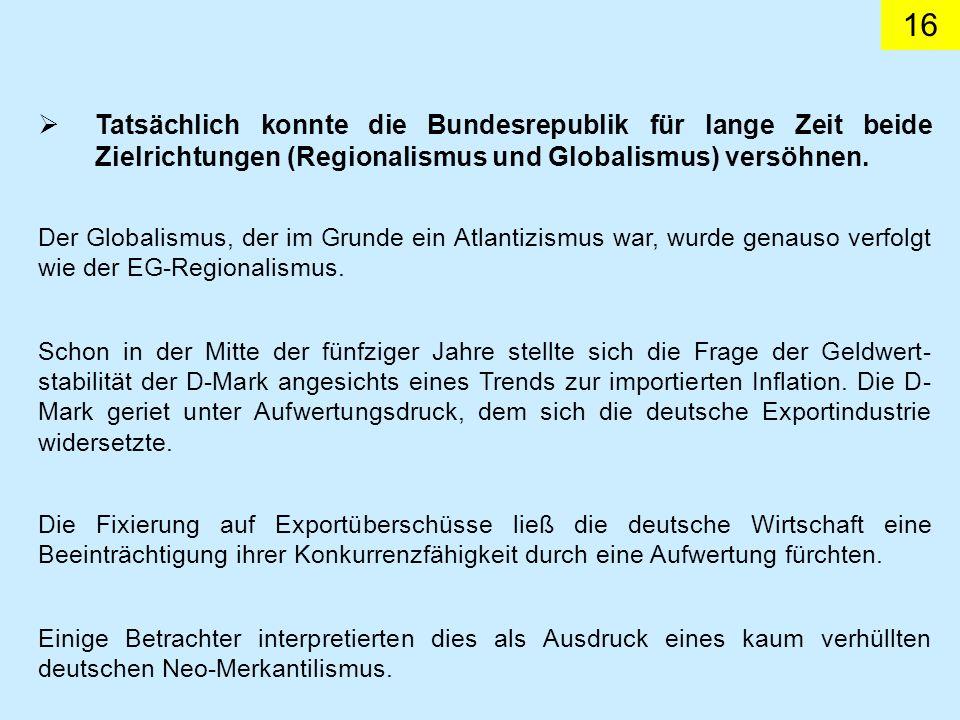 Tatsächlich konnte die Bundesrepublik für lange Zeit beide Zielrichtungen (Regionalismus und Globalismus) versöhnen.