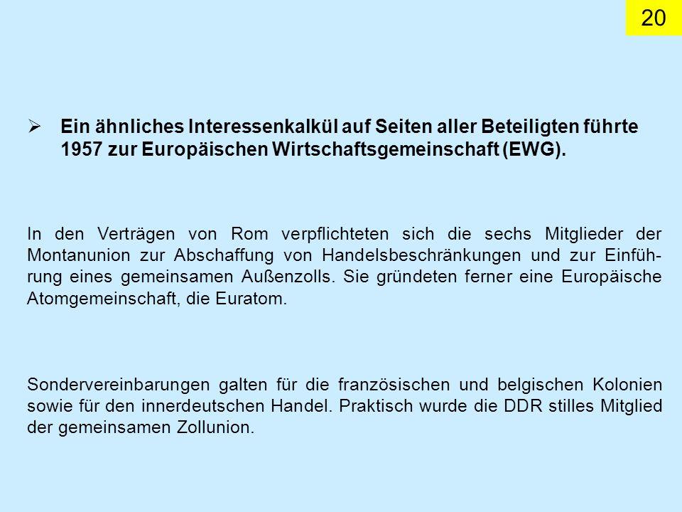 Ein ähnliches Interessenkalkül auf Seiten aller Beteiligten führte 1957 zur Europäischen Wirtschaftsgemeinschaft (EWG).
