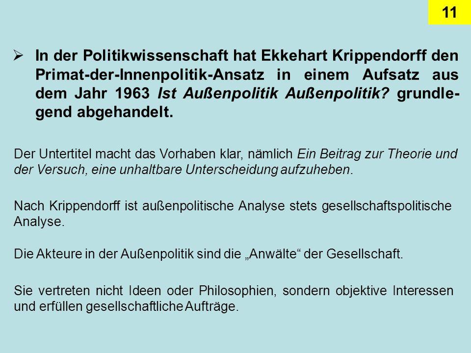 In der Politikwissenschaft hat Ekkehart Krippendorff den Primat-der-Innenpolitik-Ansatz in einem Aufsatz aus dem Jahr 1963 Ist Außenpolitik Außenpolitik grundle-gend abgehandelt.