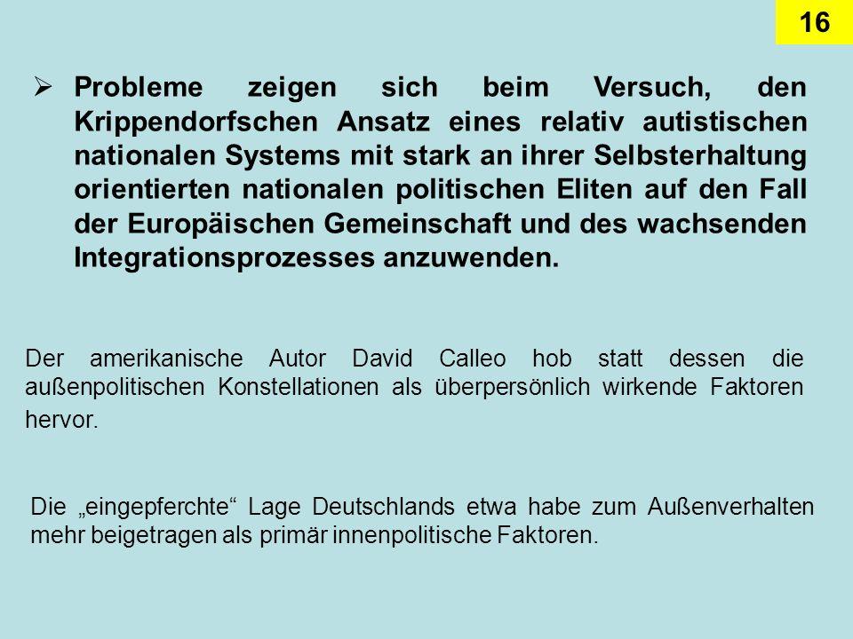 Probleme zeigen sich beim Versuch, den Krippendorfschen Ansatz eines relativ autistischen nationalen Systems mit stark an ihrer Selbsterhaltung orientierten nationalen politischen Eliten auf den Fall der Europäischen Gemeinschaft und des wachsenden Integrationsprozesses anzuwenden.