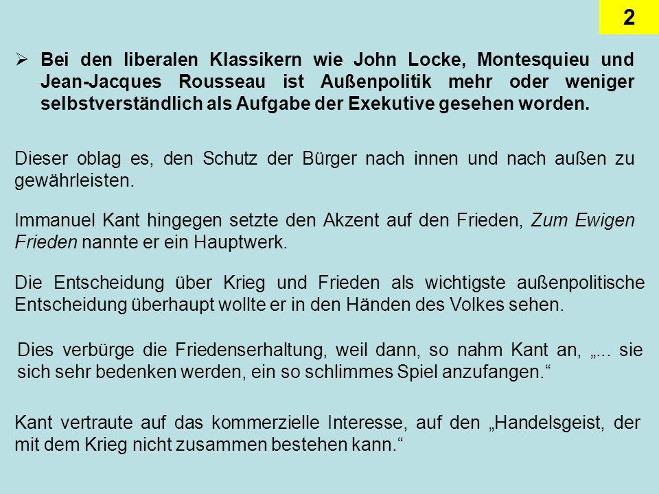 Bei den liberalen Klassikern wie John Locke, Montesquieu und Jean-Jacques Rousseau ist Außenpolitik mehr oder weniger selbstverständlich als Aufgabe der Exekutive gesehen worden.