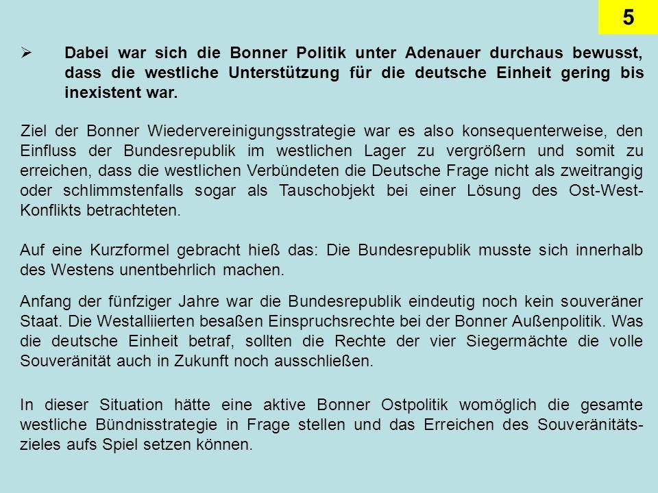 Dabei war sich die Bonner Politik unter Adenauer durchaus bewusst, dass die westliche Unterstützung für die deutsche Einheit gering bis inexistent war.