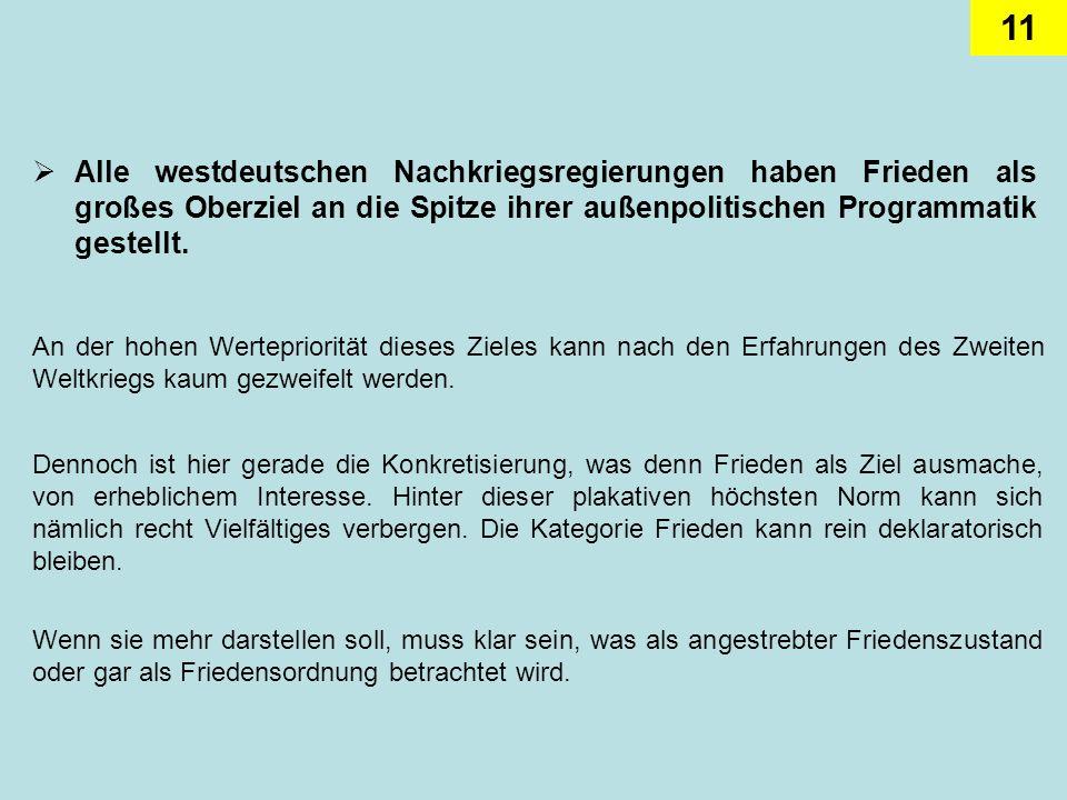 Alle westdeutschen Nachkriegsregierungen haben Frieden als großes Oberziel an die Spitze ihrer außenpolitischen Programmatik gestellt.