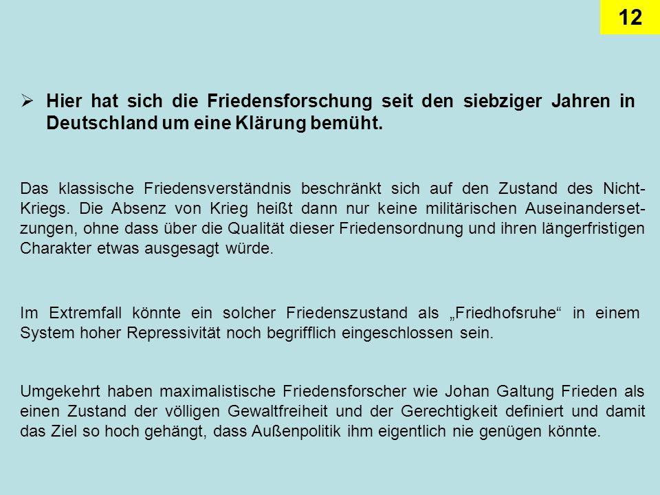 Hier hat sich die Friedensforschung seit den siebziger Jahren in Deutschland um eine Klärung bemüht.