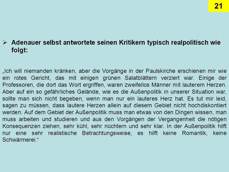 Adenauer selbst antwortete seinen Kritikern typisch realpolitisch wie folgt: