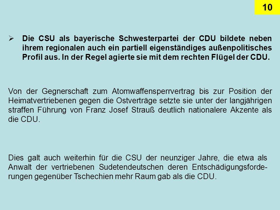 Die CSU als bayerische Schwesterpartei der CDU bildete neben ihrem regionalen auch ein partiell eigenständiges außenpolitisches Profil aus. In der Regel agierte sie mit dem rechten Flügel der CDU.