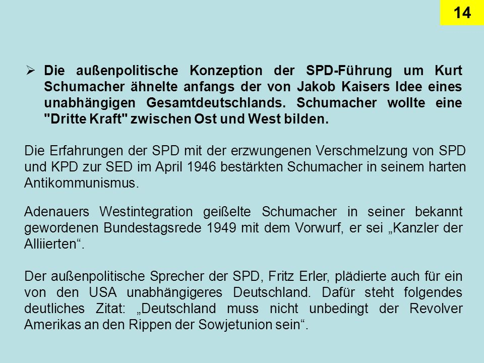 Die außenpolitische Konzeption der SPD-Führung um Kurt Schumacher ähnelte anfangs der von Jakob Kaisers Idee eines unabhängigen Gesamtdeutschlands. Schumacher wollte eine Dritte Kraft zwischen Ost und West bilden.