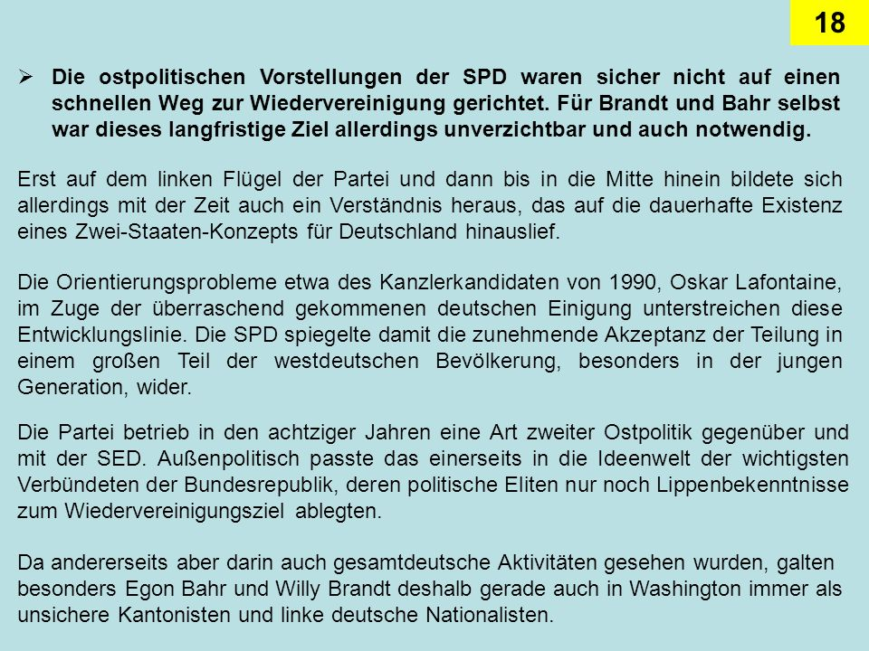 Die ostpolitischen Vorstellungen der SPD waren sicher nicht auf einen schnellen Weg zur Wiedervereinigung gerichtet. Für Brandt und Bahr selbst war dieses langfristige Ziel allerdings unverzichtbar und auch notwendig.