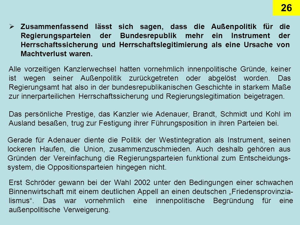 Zusammenfassend lässt sich sagen, dass die Außenpolitik für die Regierungsparteien der Bundesrepublik mehr ein Instrument der Herrschaftssicherung und Herrschaftslegitimierung als eine Ursache von Machtverlust waren.