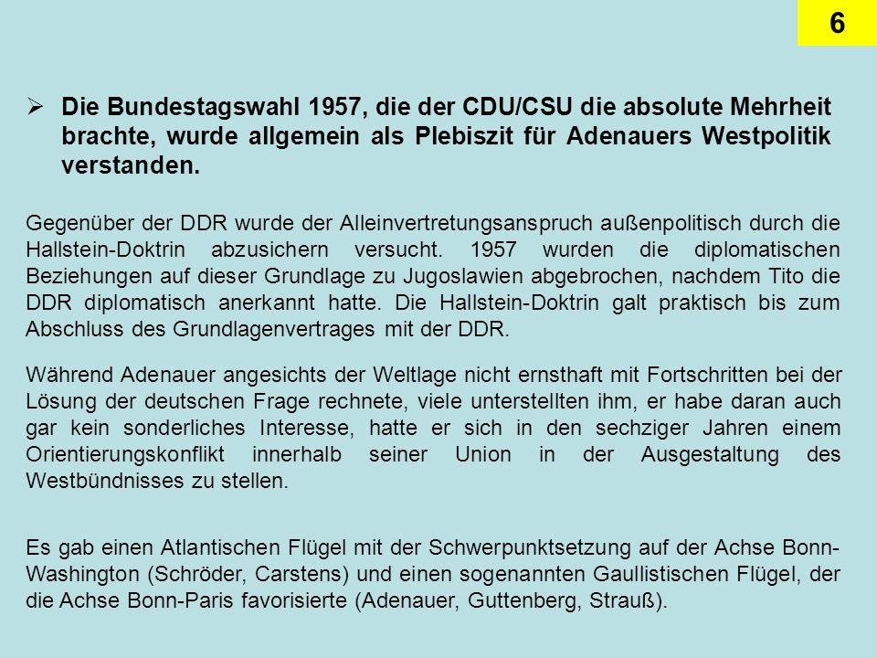 Die Bundestagswahl 1957, die der CDU/CSU die absolute Mehrheit brachte, wurde allgemein als Plebiszit für Adenauers Westpolitik verstanden.