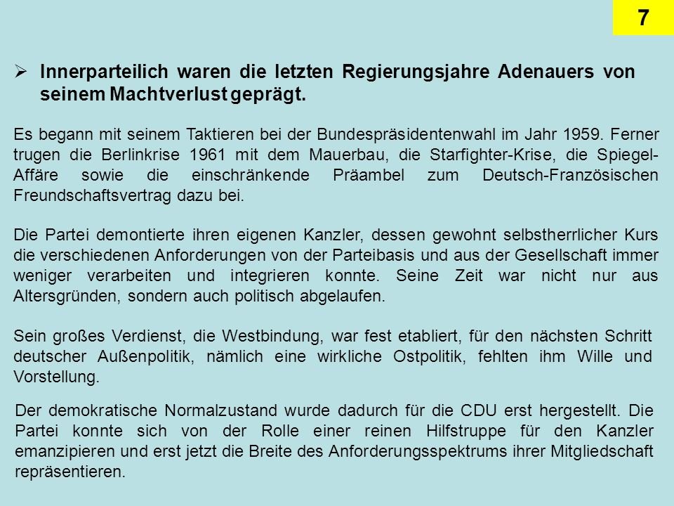 Innerparteilich waren die letzten Regierungsjahre Adenauers von seinem Machtverlust geprägt.