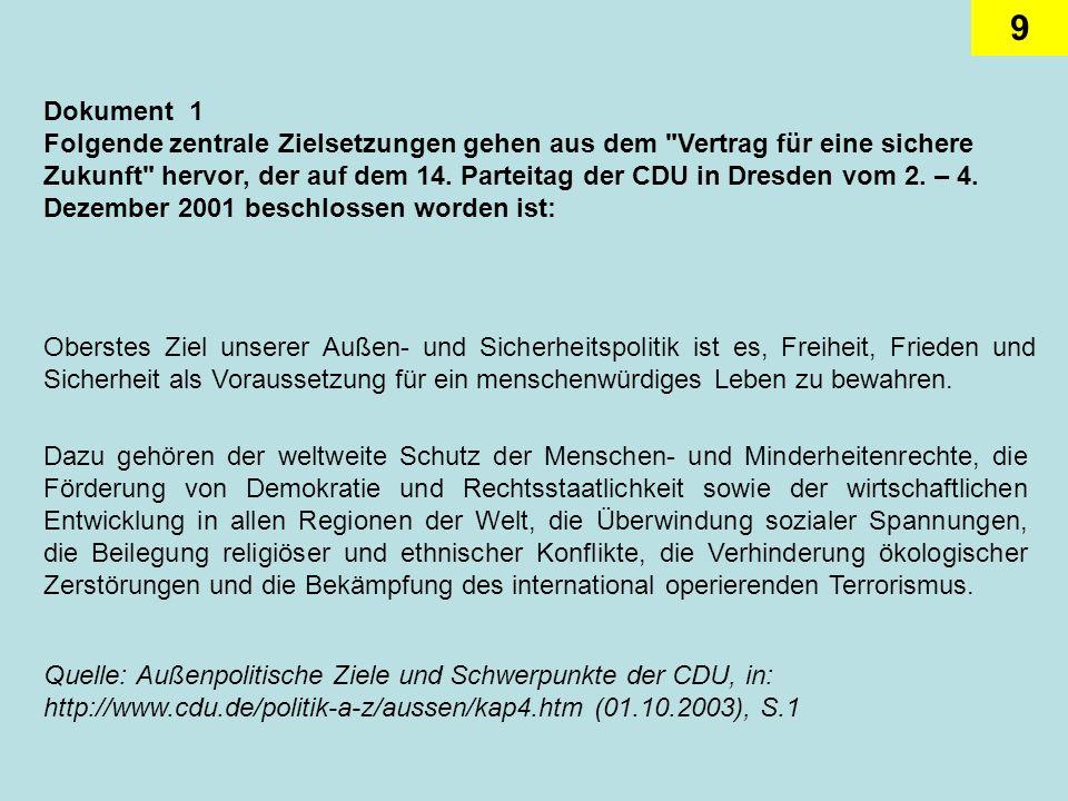 Dokument 1 Folgende zentrale Zielsetzungen gehen aus dem Vertrag für eine sichere Zukunft hervor, der auf dem 14. Parteitag der CDU in Dresden vom 2. – 4. Dezember 2001 beschlossen worden ist: