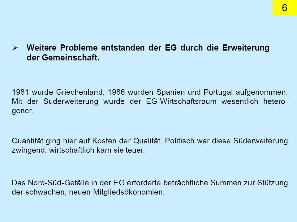 Weitere Probleme entstanden der EG durch die Erweiterung der Gemeinschaft.