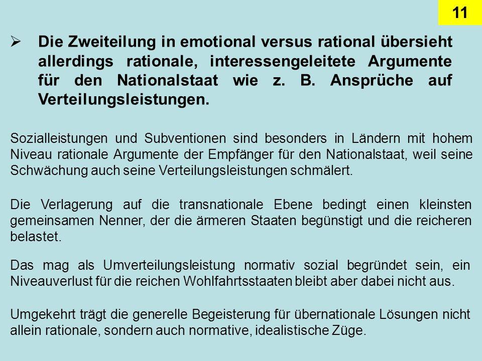 Die Zweiteilung in emotional versus rational übersieht allerdings rationale, interessengeleitete Argumente für den Nationalstaat wie z. B. Ansprüche auf Verteilungsleistungen.