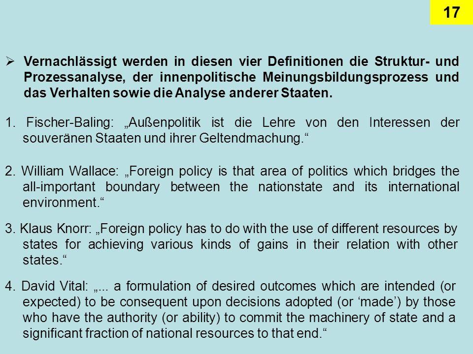 Vernachlässigt werden in diesen vier Definitionen die Struktur- und Prozessanalyse, der innenpolitische Meinungsbildungsprozess und das Verhalten sowie die Analyse anderer Staaten.