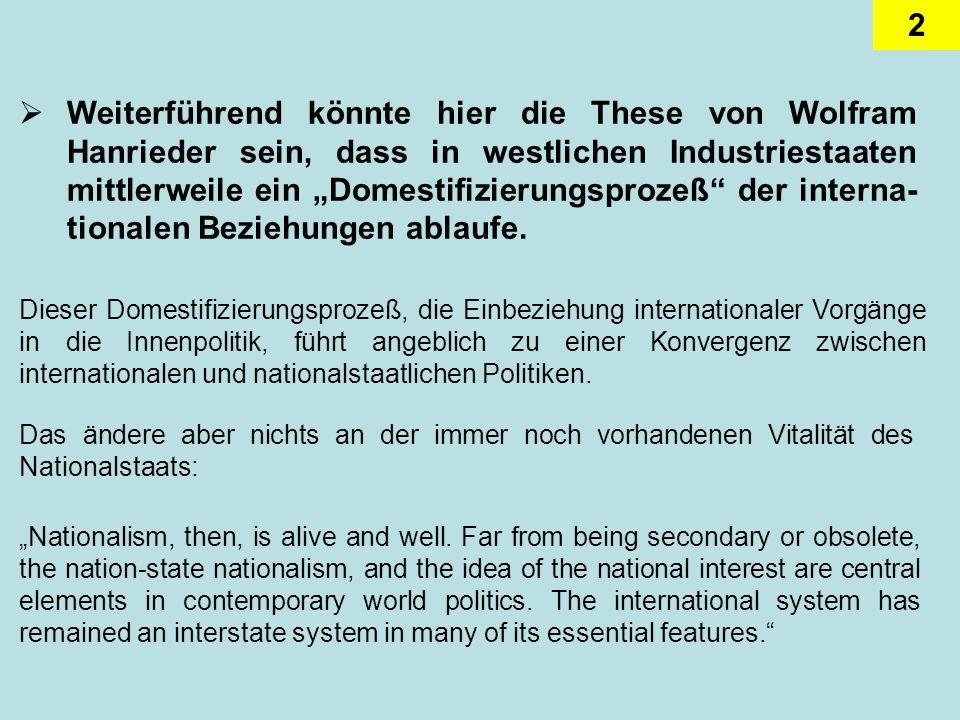 """Weiterführend könnte hier die These von Wolfram Hanrieder sein, dass in westlichen Industriestaaten mittlerweile ein """"Domestifizierungsprozeß der interna-tionalen Beziehungen ablaufe."""